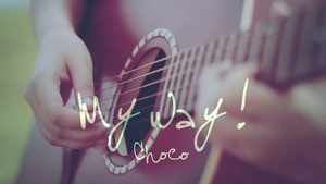 CHOCO 《MY WAY!》 MV